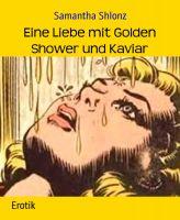 Eine Liebe mit Golden Shower und Kaviar