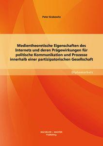 Medientheoretische Eigenschaften des Internets und deren Prägewirkungen für politische Kommunikation