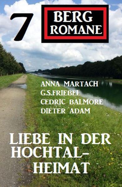 Liebe in der Hochtal-Heimat: 7 Bergromane