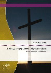 Erlebnispädagogik in der religiösen Bildung: Religiöse Erfahrungen erlebbar machen