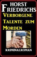Verborgene Talente zum Morden: Kriminalroman