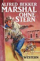 Alfred Bekker Western - Marshal ohne Stern