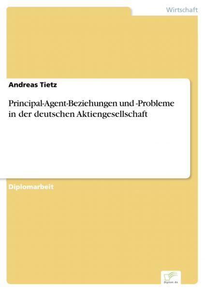 Principal-Agent-Beziehungen und -Probleme in der deutschen Aktiengesellschaft