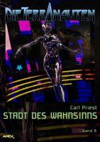DIE TERRANAUTEN, Band 8: STADT DES WAHNSINNS