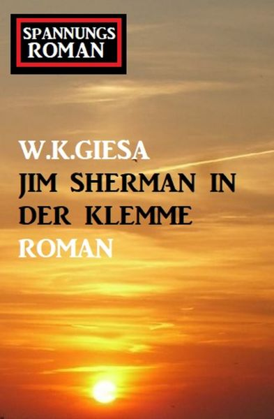 Jim Sherman in der Klemme: Spannungsroman