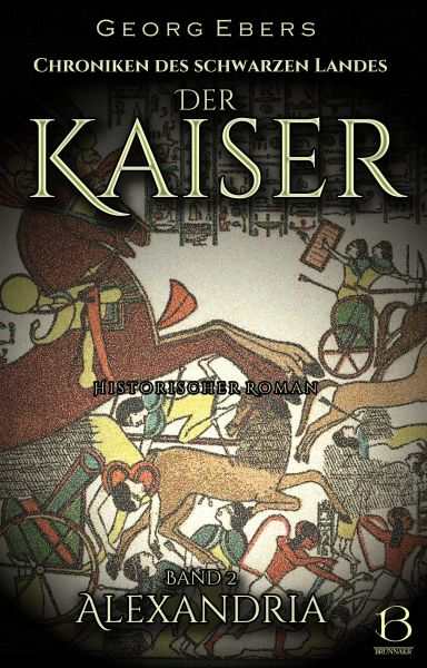 Der Kaiser. Historischer Roman. Band 2