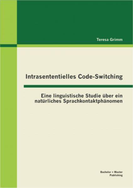 Intrasententielles Code-Switching: Eine linguistische Studie über ein natürliches Sprachkontaktphäno