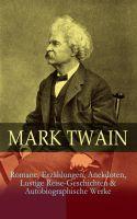 Mark Twain: Romane, Erzählungen, Anekdoten, Lustige Reise-Geschichten & Autobiographische Werke (Vol