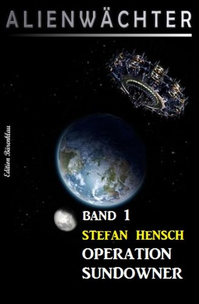 Operation Sundowner: Alienwächter Band 1
