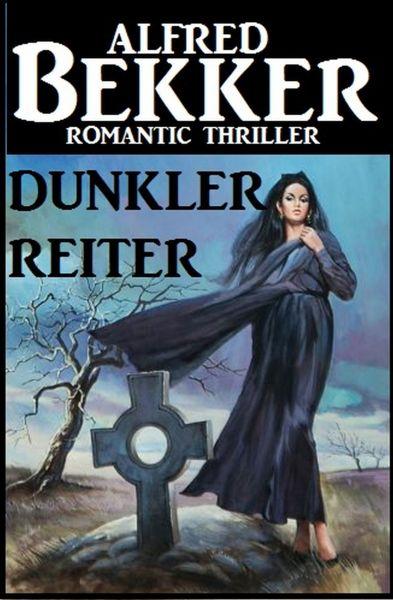 Alfred Bekker Romantic Thriller - Dunkler Reiter
