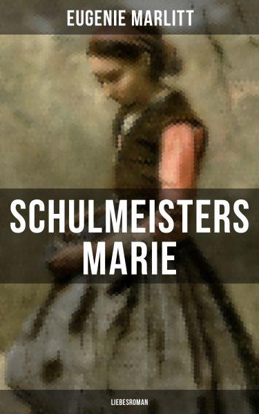 Schulmeisters Marie: Liebesroman