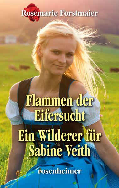 Flammen der Eifersucht / Ein Wilderer für Sabine Veith