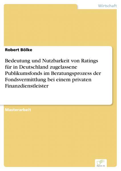 Bedeutung und Nutzbarkeit von Ratings für in Deutschland zugelassene Publikumsfonds im Beratungsproz
