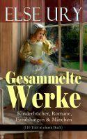 Gesammelte Werke: Kinderbücher, Romane, Erzählungen & Märchen (110 Titel in einem Buch - Vollständig