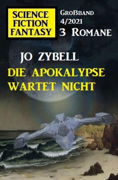 Die Apokalypse wartet nicht: Science Fiction Fantasy Großband 4/2021