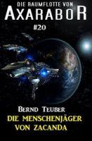 Die Raumflotte von Axarabor #20: Die Menschenjäger von Zacanda