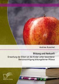 Bildung und Herkunft: Erwartung der Eltern an die Kinder unter besonderer Berücksichtigung bildungsf