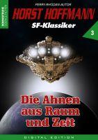 Horst Hoffmann SF-Klassiker 03 - Die Ahnen aus Raum und Zeit