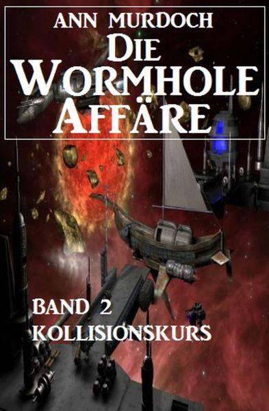 Die Wormhole-Affäre - Band 2 Kollisionskurs