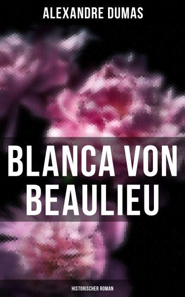 Blanca von Beaulieu: Historischer Roman