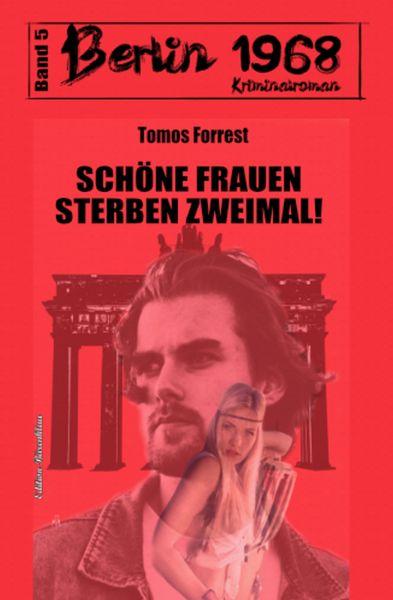 Schöne Frauen sterben zweimal! Berlin 1968 Kriminalroman Band 5