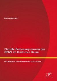 Flexible Bedienungsformen des ÖPNV im ländlichen Raum: Das Beispiel AnrufSammelTaxi (AST) Jülich