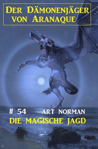Der Dämonenjäger von Aranaque 54: Die magische Jagd