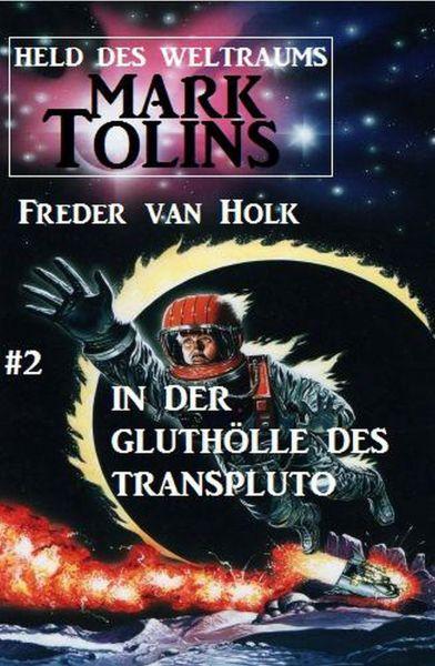 In der Gluthölle des Transpluto: Mark Tolins - Held des Weltraums #2