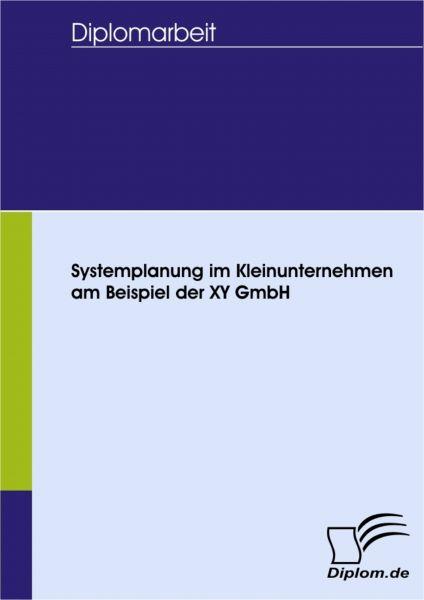 Systemplanung im Kleinunternehmen am Beispiel der XY GmbH