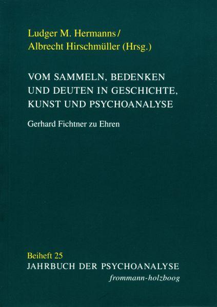Vom Sammeln, Bedenken und Deuten in Geschichte, Kunst und Psychoanalyse