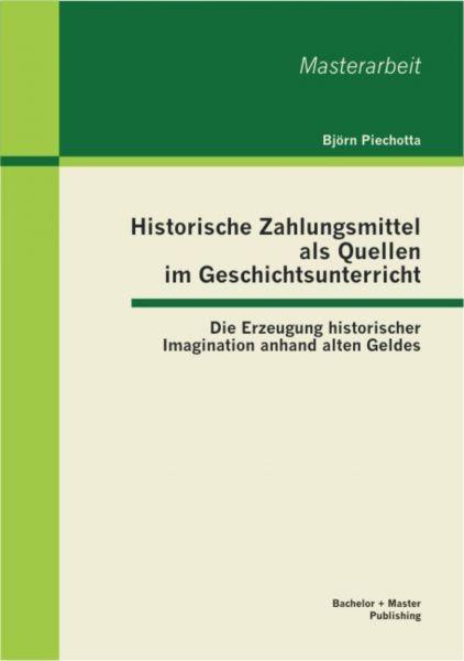 Historische Zahlungsmittel als Quellen im Geschichtsunterricht: Die Erzeugung historischer Imaginati