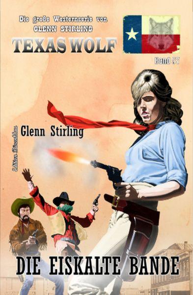 Die eiskalte Bande: Texas Wolf Band 57