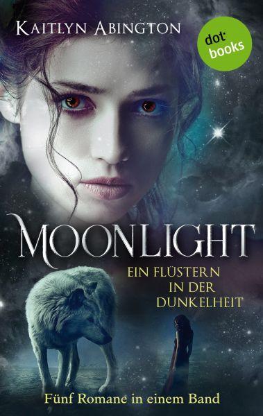 Moonlight – Ein Flüstern in der Dunkelheit: Fünf Romane in einem Band