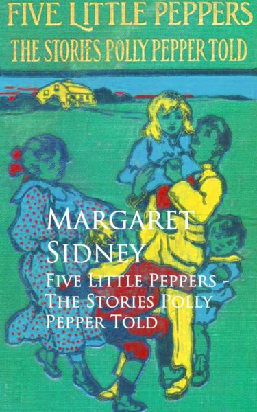 Five Little Peppers - The Stories Polly Pepper Told