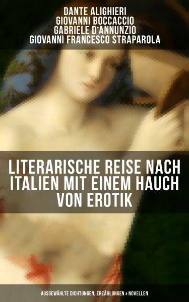 Literarische Reise nach Italien mit einem Hauch von Erotik (Ausgewählte Dichtungen, Erzählungen & No