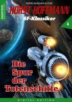Horst Hoffmann SF-Klassiker 04 - Die Spur der Totenschiffe