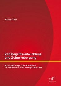 Zahlbegriffsentwicklung und Zehnerübergang: Voraussetzungen und Probleme im mathematischen Anfangsun