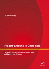 Pfingstbewegung in Guatemala: Zwischen politischem Quietismus und politischem Aktivismus