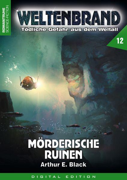 WELTENBRAND - Tödliche Gefahr aus dem Weltraum 12: Mörderische Ruinen