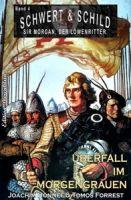 Schwert und Schild – Sir Morgan, der Löwenritter Band 4: Überfall im Morgengrauen