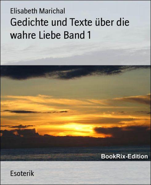 Gedichte und Texte über die wahre Liebe Band 1