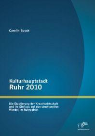 Kulturhauptstadt Ruhr 2010: Die Etablierung der Kreativwirtschaft und ihr Einfluss auf den strukture