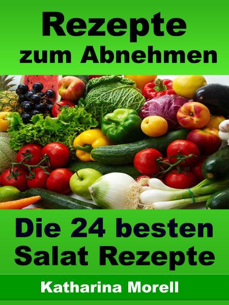 Rezepte zum Abnehmen - Die 24 besten Salat Rezepte mit Tipps zum Abnehmen