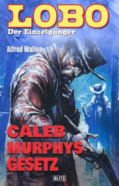 Lobo - Der Einzelgänger 02: Caleb Murphys Gesetz