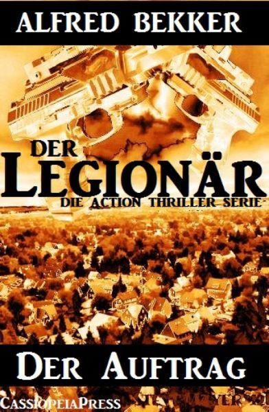Die Alfred Bekker Action Thriller Serie - Der Legionär: Der Auftrag