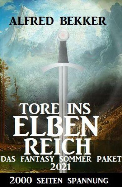 Tore ins Elbenreich: Das Fantasy Sommer Paket 2021 - 2000 Seiten Spannung