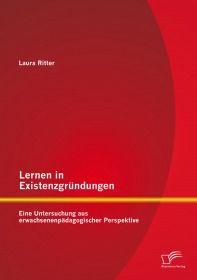 Lernen in Existenzgründungen: Eine Untersuchung aus erwachsenenpädagogischer Perspektive