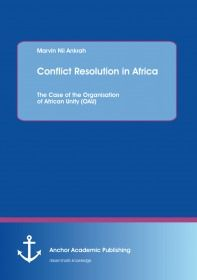 Conflict Resolution in Africa: The Case of the Organisation of African Unity (OAU)