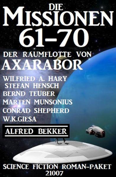 Die Missionen 61-70 der Raumflotte von Axarabor: Science Fiction Roman-Paket 21007