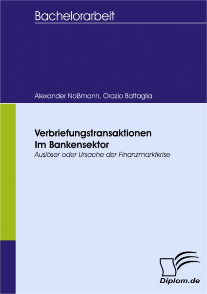 Verbriefungstransaktionen im Bankensektor – Auslöser oder Ursache der Finanzmarktkrise